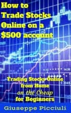 How to Trade Stocks Online on a $500 account ebook by Giuseppe Picciuli