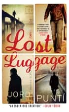 Lost Luggage - A Novel ebook by Jordi Punti