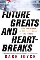 Future Greats and Heartbreaks - A Year Undercover in the Secret World of NHL Scouts ebook by Gare Joyce
