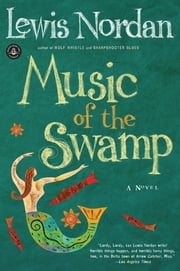 Music of the Swamp ebook by Lewis Nordan