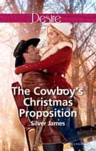 The Cowboy's Christmas Proposition ebook by Silver James