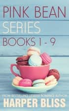 Pink Bean Series: Books 1-9 ebook by Harper Bliss