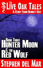 Hunter Moon & the Red Wolf - The Live Oak Tales, #3 ebook by Stephen del Mar