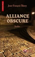 Alliance obscure - Un thriller fantastique eBook par Jean-François Thiery