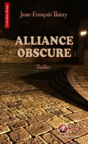 Alliance obscure - Un thriller fantastique ebook by Jean-François Thiery