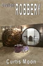 Daylight Robbery ebook by Curtis Moon