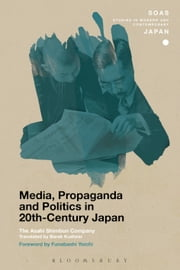 Media, Propaganda and Politics in 20th-Century Japan ebook by The Asahi Shimbun Company