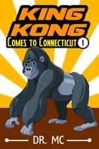 King Kong Comes to Connecticut 1: Children's Bed Time Story ebook by Dr. MC