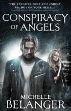 Conspiracy of Angels ebook by Michelle Belanger