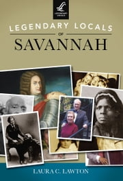 Legendary Locals of Savannah ebook by Laura C. Lawton
