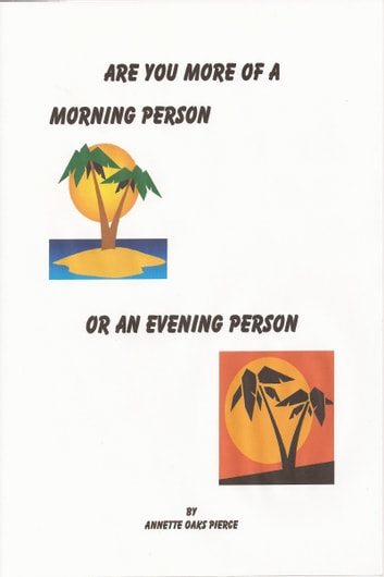 Are You More Of A Morning Person Or An Evening Person ebook by Annette Oaks Pierce
