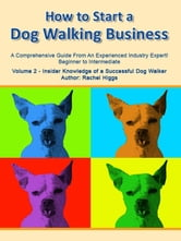 """How to Start a Dog Walking Business"" Volume 2 ebook by Rachel Higgs"