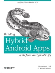 Building Hybrid Android Apps with Java and JavaScript - Applying Native Device APIs ebook by Nizamettin  Gok, Nitin Khanna