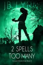 2 Spells Too Many - A Cozy Magical Fantasy Adventure ebook by JB Lynn