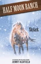 Horses Of Half Moon Ranch: 17: Skylark ebook by Jenny Oldfield