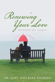 Renewing Your Love - Devotions for Couples ebook by Dr. Gary and Barb Rosberg