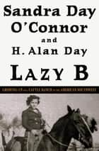Lazy B - Growing Up on a Cattle Ranch in the American Southwest ebook by Sandra Day O'Connor, H. Alan Day