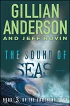 The Sound of Seas - Book 3 of The EarthEnd Saga ebook by Gillian Anderson, Jeff Rovin