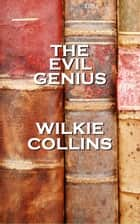 Wilkie Collinss The Evil Genius ebook by Wilkie Collins