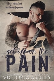 Get Off on the Pain ebook by Victoria Ashley