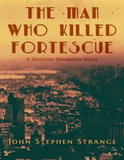 The Man Who Killed Fortescue ebook by John Stephen Strange