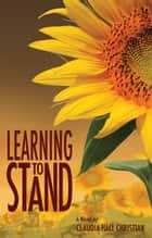 Learning to Stand ebook by Claudia Hall Christian