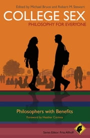 College Sex - Philosophy for Everyone - Philosophers With Benefits ebook by Fritz Allhoff,Michael Bruce,Robert M. Stewart,Heather Corinna