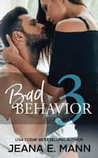 Bad Behavior #3 ebook by Jeana E. Mann