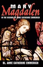 Mary Magdalen ebook by Anne Catherine Emmerich