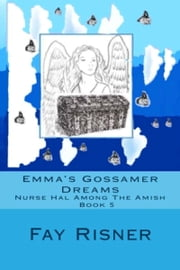 Emma's Gossamer Dreams-Nurse Hal Among The Amish-Book 5 ebook by Fay Risner