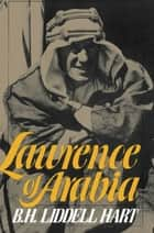 Lawrence Of Arabia ebook by B. H. Liddell Hart