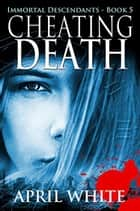 Cheating Death ebook by April White