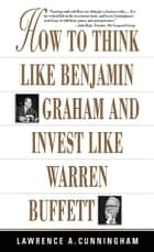How To Think Like Benjamin Graham and Invest Like Warren Buffett eBook by Lawrence A. Cunningham