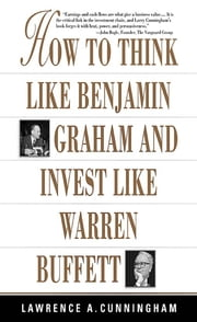 How To Think Like Benjamin Graham and Invest Like Warren Buffett ebook by Lawrence Cunningham