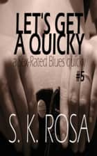 Let's Get a Quickie: a Sex-Rated Blues Quicky #5 ebook by SK Rosa