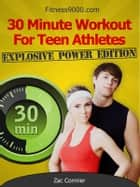 30 Minute Workout For Teen Athletes: Explosive Power Edition ebook by