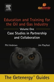Education and Training for the Oil and Gas Industry: Case Studies in Partnership and Collaboration ebook by Phil Andrews,Jim Playfoot