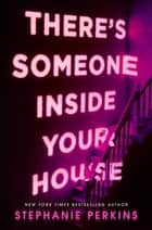 There's Someone Inside Your House ebook by Stephanie Perkins