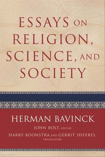 Essays on Religion, Science, and Society ebook by Herman Bavinck