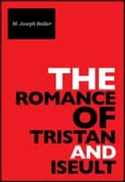 The Romance Of Tristan And Iseult ebook by
