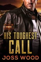 His Toughest Call eBook by Joss Wood