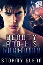 Beauty and His Guardian ebook by Stormy Glenn