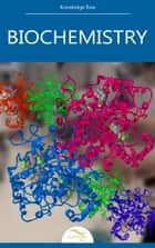 Biochemistry ebook by Knowledge flow