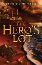 Hero's Lot, The (The Staff and the Sword Book #2) ebook by Patrick W. Carr