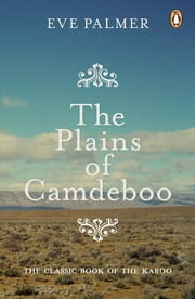 The Plains of Camdeboo - The Classic Book of the Karoo ebook by Eve Palmer