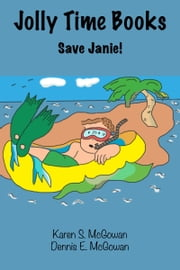 Jolly Time Books: Save Janie! ebook by Karen S. McGowan, Dennis E. McGowan