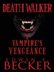 DeathWalker - A Vampire's Vengeance ebook by Edwin F. Becker