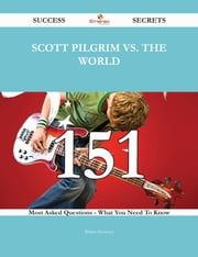 Scott Pilgrim vs. the World 151 Success Secrets - 151 Most Asked Questions On Scott Pilgrim vs. the World - What You Need To Know ebook by Walter Sweeney