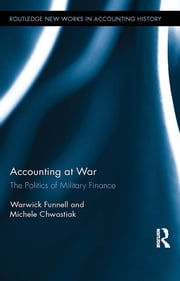 Accounting at War - The Politics of Military Finance ebook by Warwick Funnell,Michele Chwastiak