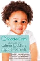 ToddlerCalm - A guide for calmer toddlers and happier parents ebook by Sarah Ockwell-Smith